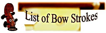 SCROLL LIST OF BOW STROKES